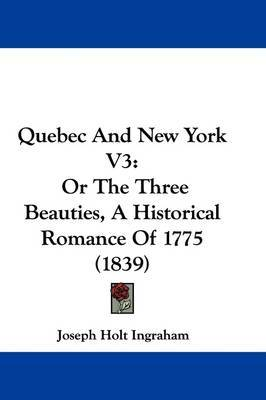 Quebec And New York V3: Or The Three Beauties, A Historical Romance Of 1775 (1839) by Joseph Holt Ingraham image