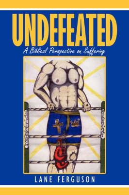 Undefeated: A Biblical Perspective on Suffering by Lane Ferguson