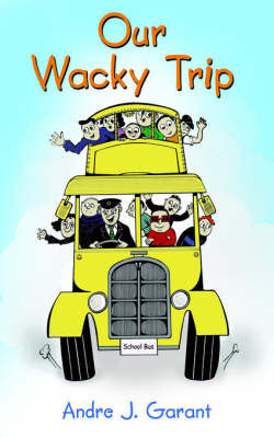 Our Wacky Trip by Andre J. Garant