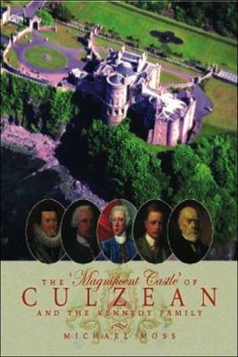 The Magnificent Castle of Culzean and the Kennedy Family by Michael Moss