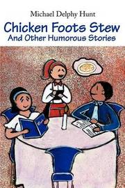 Chicken Foots Stew: And Other Humorous Stories by Michael D. Hunt image
