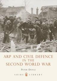 Arp and Civil Defence in the Second World War by Peter Doyle