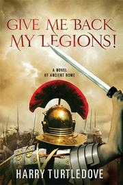 Give Me Back My Legions! by Harry Turtledove image