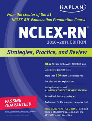 Kaplan NCLEX-RN Exam: Strategies, Practice, and Review: 2010-2011 by Barbara J. Irwin, B.S.N., R.N.