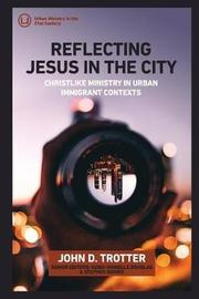Reflecting Jesus in the City by John D Trotter image