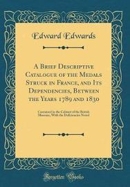 A Brief Descriptive Catalogue of the Medals Struck in France, and Its Dependencies, Between the Years 1789 and 1830 by Edward Edwards