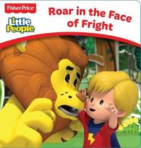 Fisher-Price: Little People Board Book: Roar in the Face of Fright