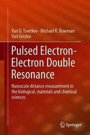 Pulsed Electron-Electron Double Resonance by Yuri D. Tsvetkov