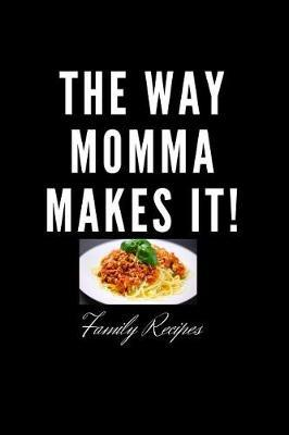The Way Momma Makes It! - Family Recipes by Duke Sasuke