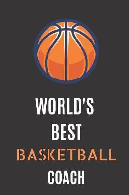 Worlds Best Basketball Coach by Basketball Coach Notebook