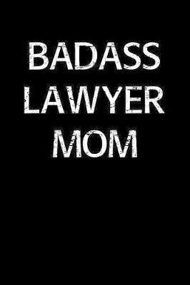 Badass Lawyer Mom by Standard Booklets