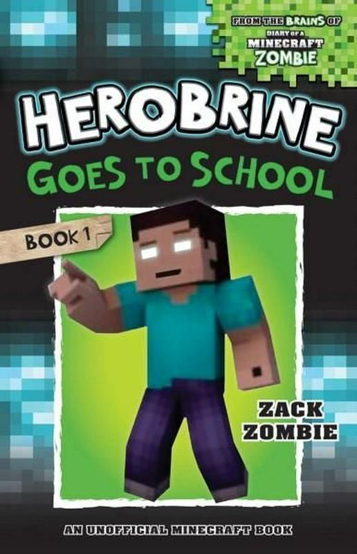 Herobrine's Wacky Adventures#1: Herobrine Goes to School by Zack Zombie