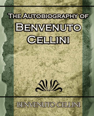The Autobiography of Benvenuto Cellini by Cellini Benvenuto image