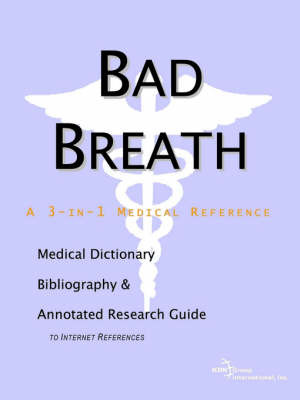 Bad Breath - A Medical Dictionary, Bibliography, and Annotated Research Guide to Internet References image