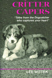 Critter Capers: Tales from the Dogcatcher Who Captures Your Heart by Lee Wittek image