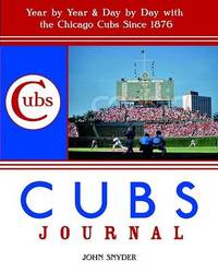 Cubs Journal: Year by Year & Day by Day with the Chicago Cubs Since 1876 by John Snyder image