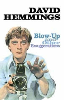 Blow Up... and Other Exaggerations: The Autobiography of David Hemmings by David Hemmings