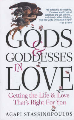 Gods and Goddesses in Love: Getting the Life and Love That's Right for You by Agapi Stassinopoulos