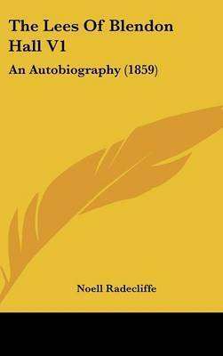 The Lees of Blendon Hall V1: An Autobiography (1859) by Noell Radecliffe