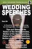 Wedding Speeches - A Practical Guide for Delivering an Unforgettable Wedding Speech: Tips and Examples for Father of the Bride Speeches, Mother of the Bride Speeches, Father of the Groom Speeches, Mother of the Groom Speeches, Groom Speeches, Bride Speech by Sam Siv