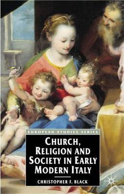 Church, Religion and Society in Early Modern Italy by Christopher Black