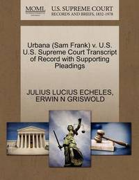 Urbana (Sam Frank) V. U.S. U.S. Supreme Court Transcript of Record with Supporting Pleadings by Julius Lucius Echeles