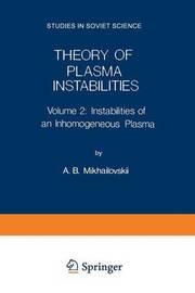 Theory of Plasma Instabilities by A.B. Mikhailovskii