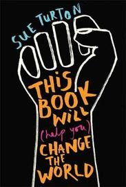 This Book Will (Help You) Change the World by Sue Turton