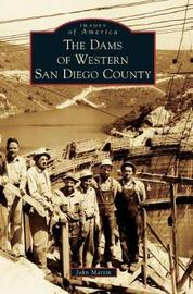 The Dams of Western San Diego County by John L. Martin