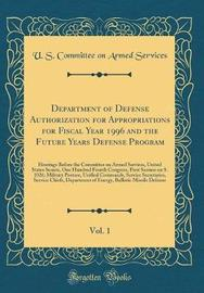 Department of Defense Authorization for Appropriations for Fiscal Year 1996 and the Future Years Defense Program, Vol. 1 by U S Committee on Armed Services
