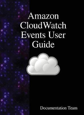 Amazon Cloudwatch Events User Guide by Documentation Team