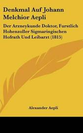Denkmal Auf Johann Melchior Aepli: Der Arzneykunde Doktor, Furstlich Hohenzoller Sigmaringischen Hofrath Und Leibarzt (1815) by Alexander Aepli image