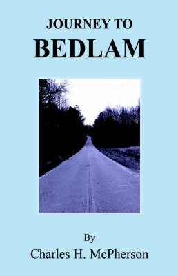 Journey to Bedlam by Charles H. McPherson