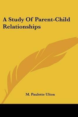 A Study of Parent-Child Relationships by M. Paulette Ulton