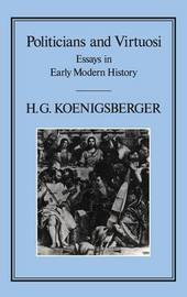Politicians and Virtuosi by H.G. Koenigsberger