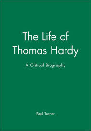 The Life of Thomas Hardy by Paul Turner