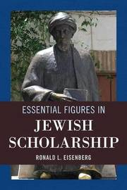 Essential Figures in Jewish Scholarship by Ronald L Eisenberg