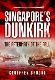 Singapore's Dunkirk: The Aftermath of the Fall by Geoffrey Brooke