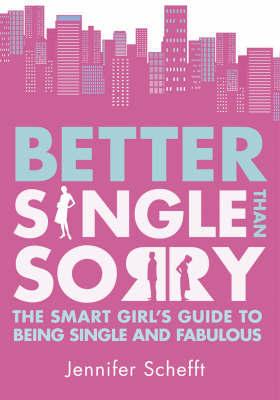 Better Single Than Sorry by Jennifer Schefft image