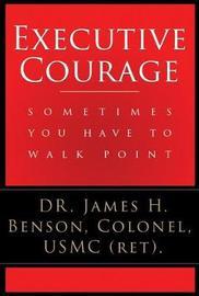 Executive Courage by James Benson