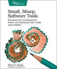 Small, Sharp, Software Tools by Brian Hogan