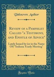 Review of a Pamphlet Called a Testimony, and Epistle of Advice by Unknown Author image