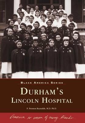 Durham's Lincoln Hospital by P Preston Reynolds