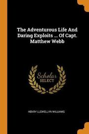 The Adventurous Life and Daring Exploits ... of Capt. Matthew Webb by Henry Llewellyn Williams