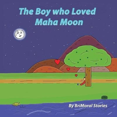 The Boy who Loved Maha Moon by Brimoral Stories