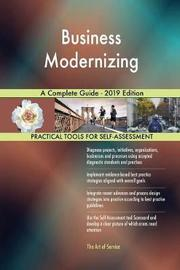 Business Modernizing A Complete Guide - 2019 Edition by Gerardus Blokdyk image