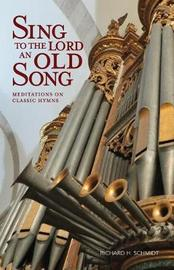 Sing to the Lord an Old Song by Richard Schmidt