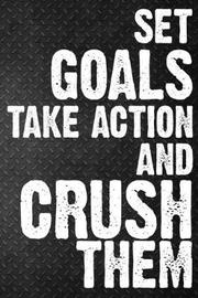 Set Goals Take Action And Crush Them by Student Life