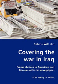 Covering the War in Iraq by Sabine Wilhelm