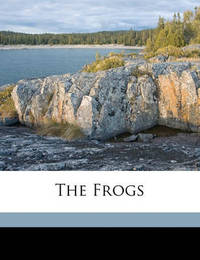 The Frogs by Aristophanes Aristophanes